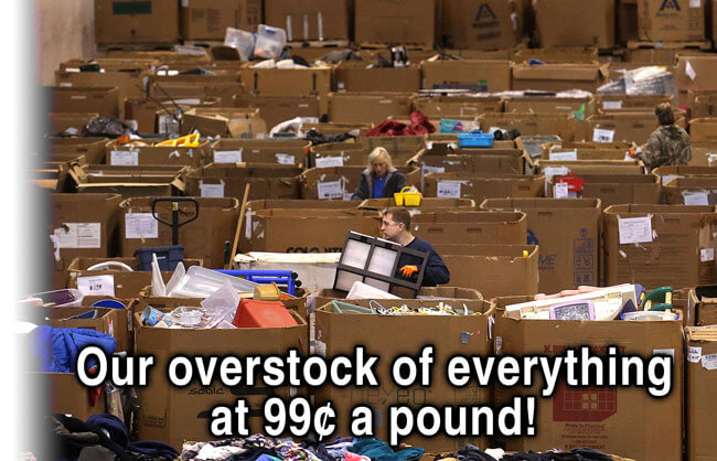 Our overstock of everything at 99 cents a pound!
