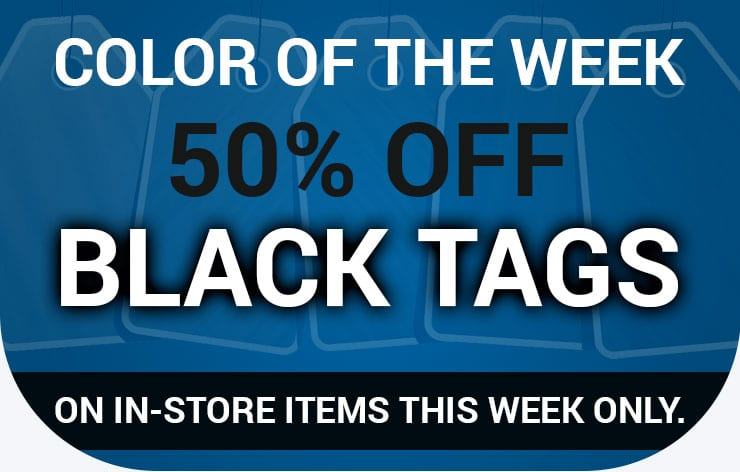 Color of the Week - 50% off Black Tags on in-store items this week only